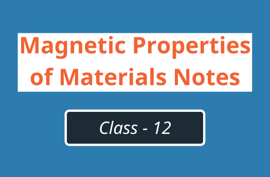 Magnetic Properties of Materials Class 12 Physics | Notes