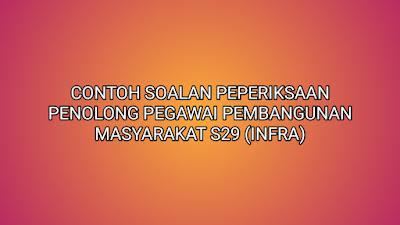 Contoh Soalan Peperiksaan Penolong Pegawai Pembangunan Masyarakat S29 (INFRA) 2020