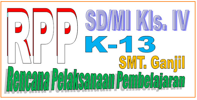 RPP SD/MI KELAS IV SEMESTER GANJIL KURIKULUM 2013 - LENGKAP
