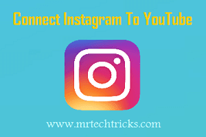 Steps To Connect Instagram To Youtube