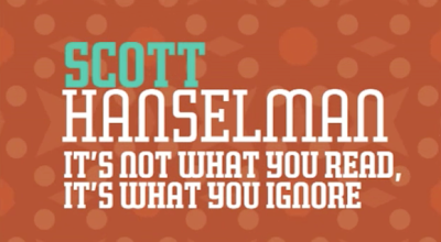 Scott Hanselman - It's not what you read, it's what you ignore