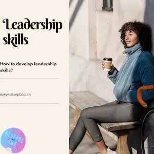 Top important ways to develop your leadership skills to be a good leader