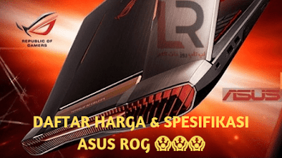 Republic of Gamer atau ROG dari Asus merupakan brand dari laptop yang digunakan khusus un Daftar Harga Laptop Asus Rog Beserta Spesifikasi Lengkapnya