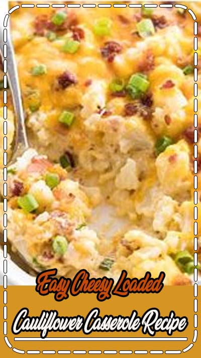 Easy Cheesy Loaded Cauliflower Casserole Recipe - This cheesy loaded cauliflower casserole recipe