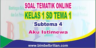 Soal Tematik Online Kelas 1 SD Tema 1 Subtema 4 Aku Istimewa - Langsung Ada Nilainya