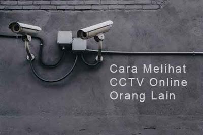 cara melihat cctv online orang lain