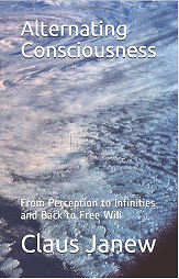 Alternating Consciousness. From Perception to Infinities and Back to Free Will