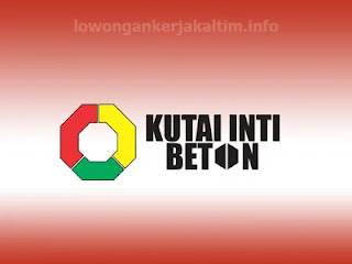 Lowongan Kerja PT Kutai Inti Beton di Kaltim Kaltara 2021 Driver, marketing, Accounting, Admin, Human Resources, General Affair, Security, Front Offic