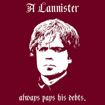 """""""A Lannister always pays his debts"""""""