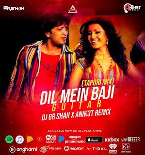 DIL MEAIN BAJI GUITAR (TAPORI MIX) - DJ GR SHAH X ANIK3T REMIX