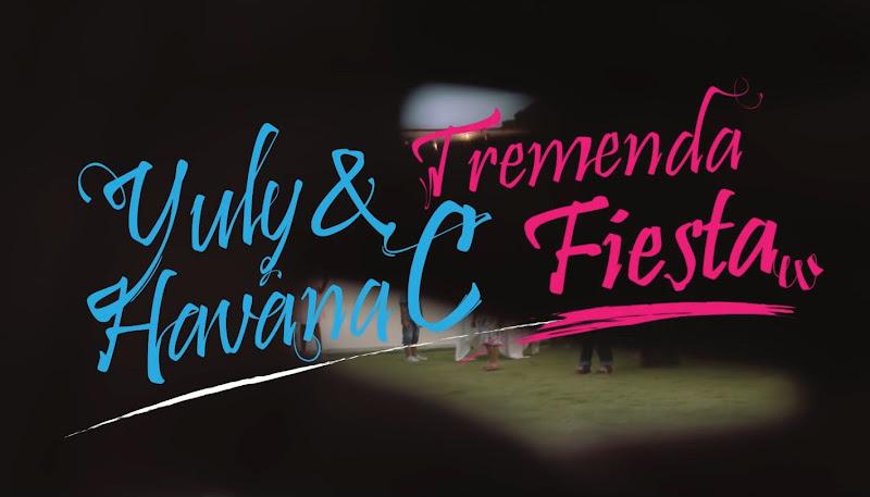 Yuly & Havana C - ¨Tremenda Fiesta¨ - Videoclip - Dirección: Héctor David Rosales. Portal Del Vídeo Clip