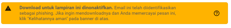 """Download untuk lampiran ini dinonaktifkan. Email ini telah diidentifikasikan sebagai phishing. Jika ingin mendownloadnya dan Anda memercayai pesan ini, klik """"Kelihatannya aman"""" pada banner di atas."""