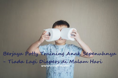 Berjaya Potty Training Anak Sepenuhnya - Tiada Lagi Diapers di Malam Hari