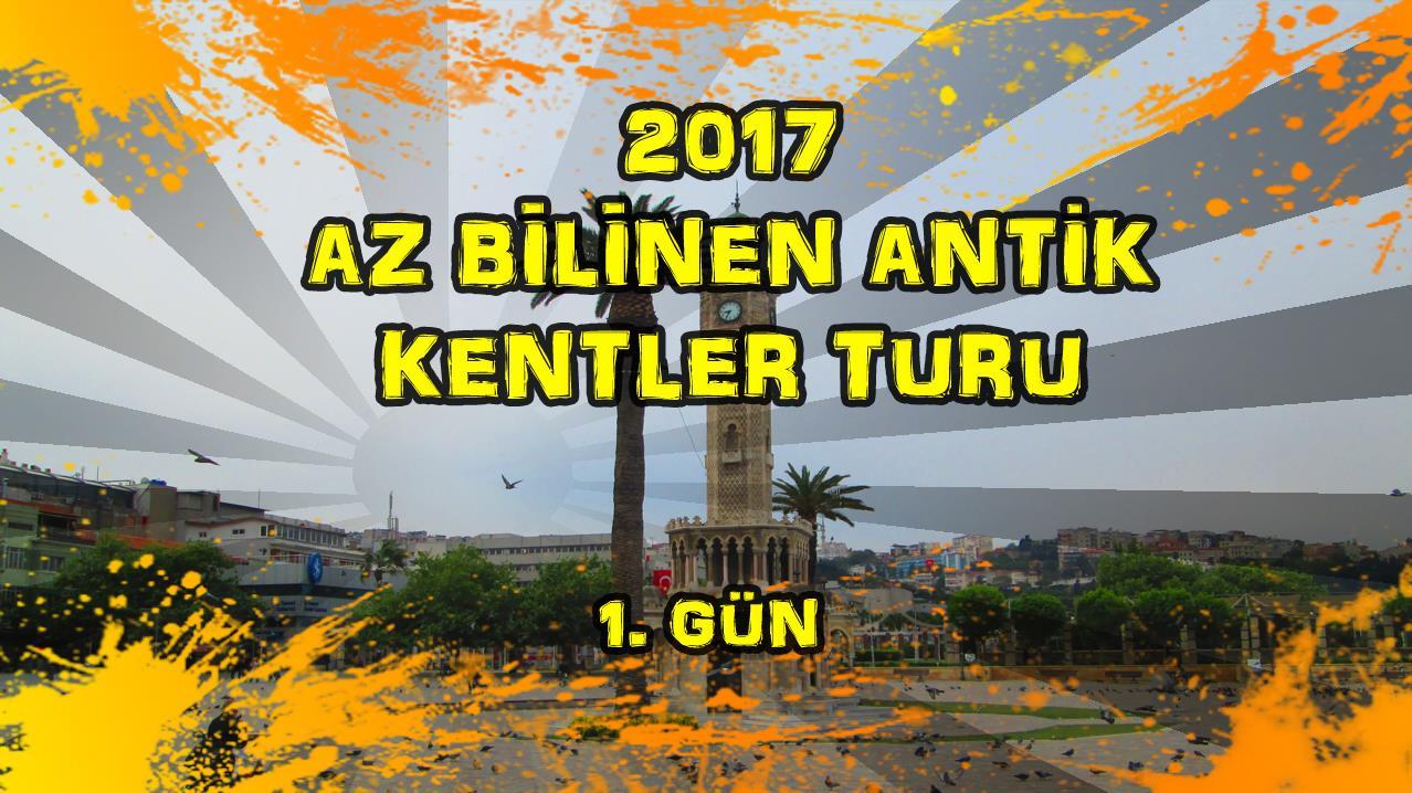 2017/04/22 Az Bilinen Antik Kentler Turu 1. Gün Aliağa - Köseler Köyü