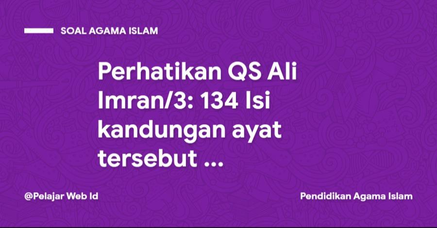 Perhatikan QS Ali Imran/3: 134 Isi kandungan ayat tersebut menjelaskan tentang tentang perilaku ….