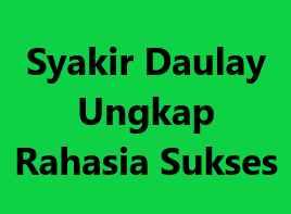 Syakir Daulay Ungkap Rahasia Sukses