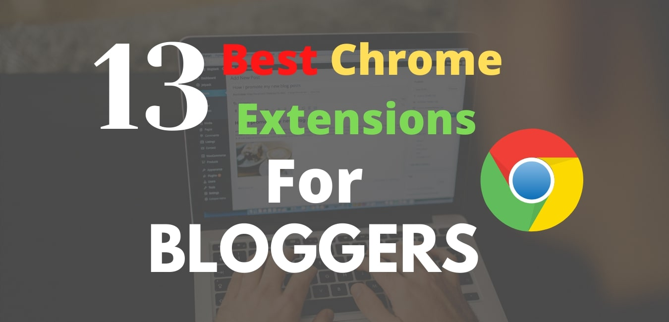 13 Best Chrome Extensions For Bloggers