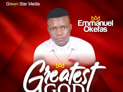 [MUSIC] GREATEST GOD BY EMMANUEL OKEFAS