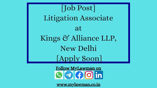 [Job Post] Litigation Associate at Kings & Alliance LLP, New Delhi [Apply Soon]