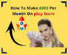 Referral Program Ideas: How To Make 600$ Per Month On play Store