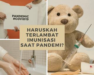 Haruskah Terlambat Imunisasi Saat Pandemi