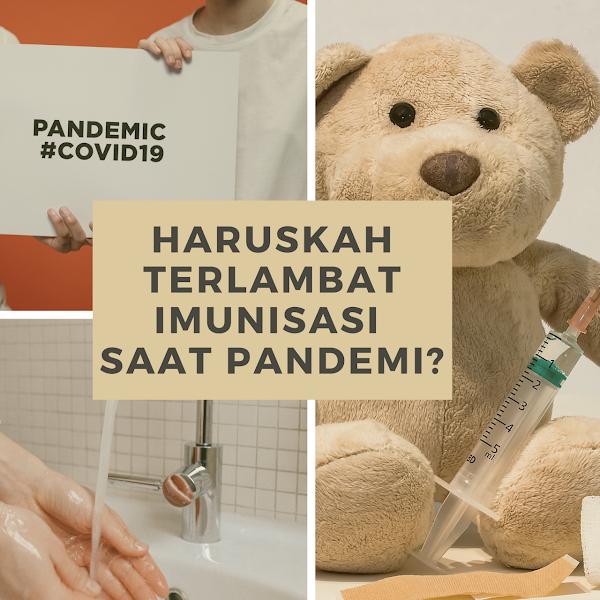 Haruskah Terlambat Imunisasi Saat Pandemi?