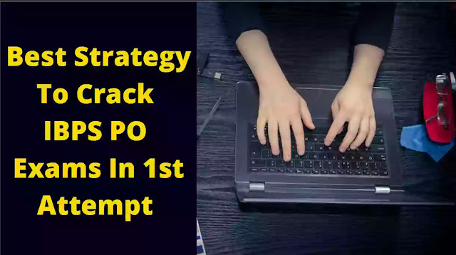 Strategy To Crack IBPS PO Exam In 1st Attempt 2021