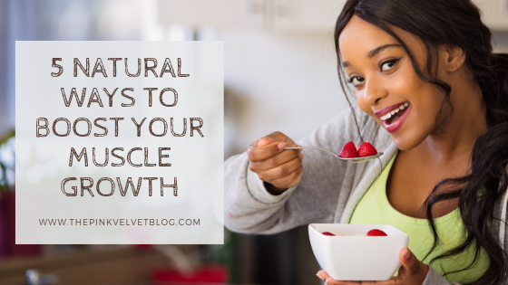 5 Natural Ways To Boost Your Muscle Growth
