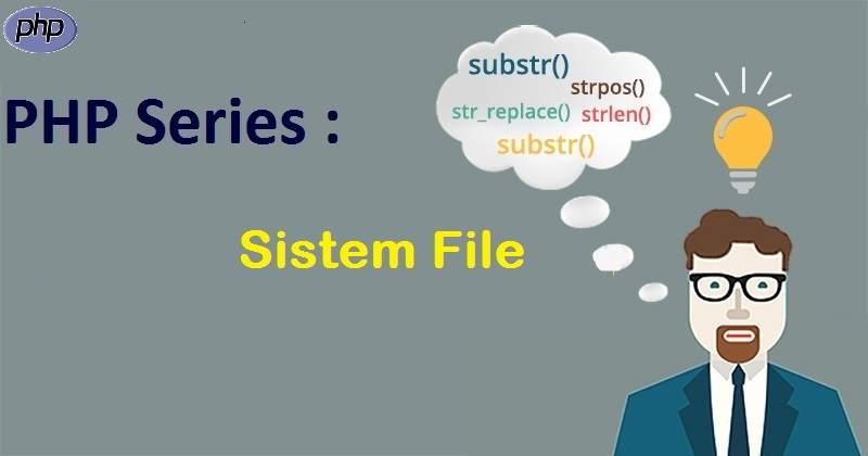 PHP Series : Sistem File Dalam PHP