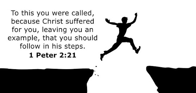 To this you were called, because Christ suffered for you, leaving you an example, that you should follow in his steps.