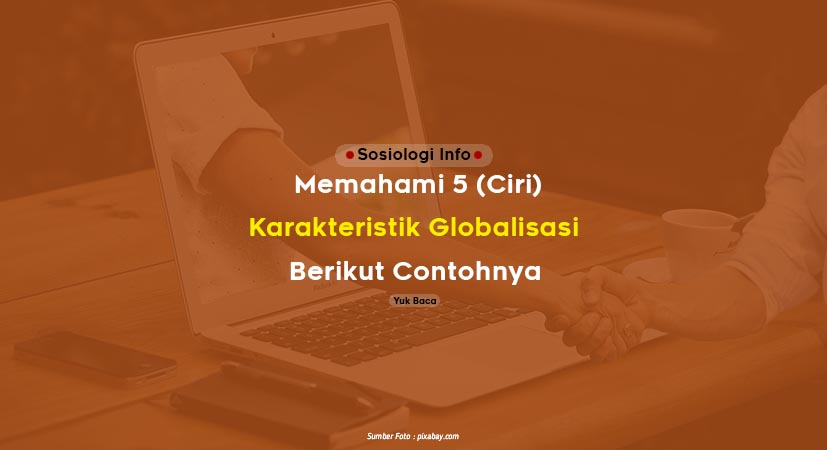 Memahami 5 (Ciri) Karakteristik Globalisasi, Berikut Contohnya