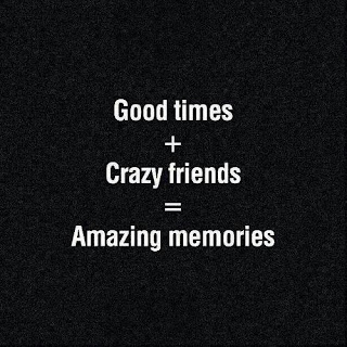 good friends plus crazy friends equals to an amazing memories