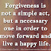 Forgiveness is not a simple act, but a necessary one in order to move forward and live a happy life.