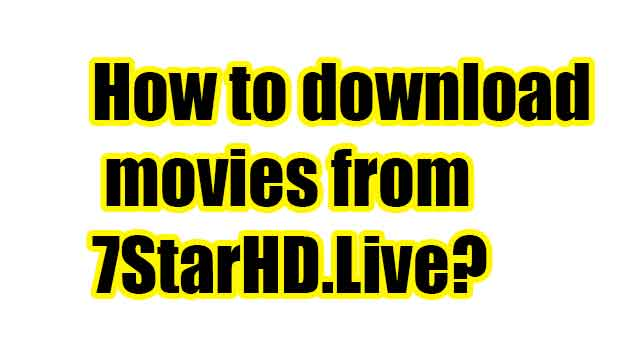 How to download movies from 7StarHD.Live
