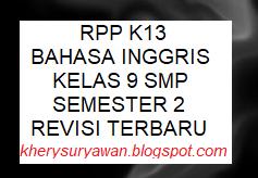 File Pendidikan RPP k13 Bahasa Inggris Kelas 9 SMP Semester 2 Revisi Terbaru