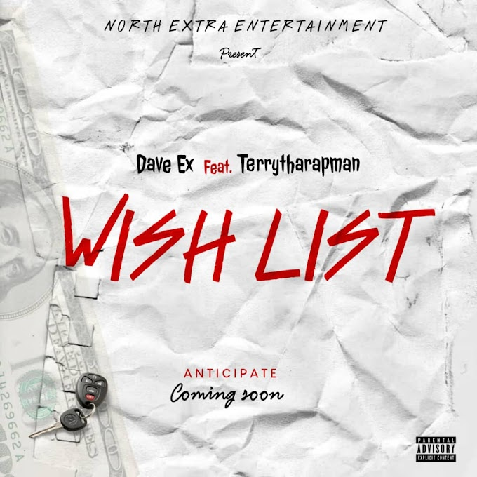 """Dave Ex Set To Release New Music Titled """"Wish List"""" Alongside Terry Tha Rapman"""