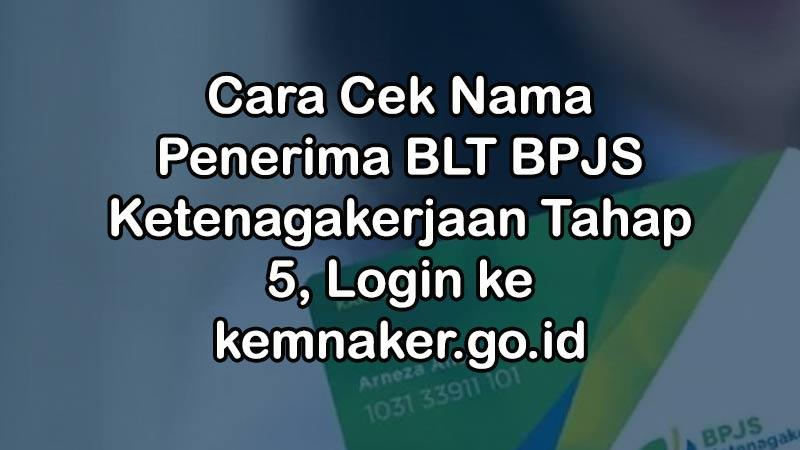 Cara Cek Nama Penerima BLT BPJS Ketenagakerjaan Tahap 5, Login ke kemnaker.go.id