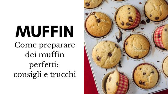 Come preparare dei muffin perfetti: consigli e trucchi