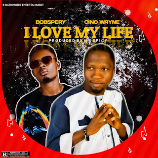 i-love-my-life+bobspery-ft-cinowayne_artwork-sweetme9ja.jpg