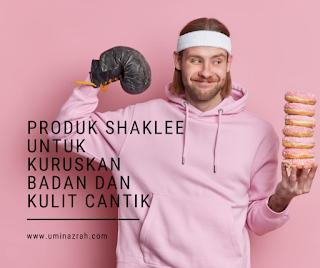 Produk Shaklee Untuk Kuruskan Badan dan Kulit Cantik Review