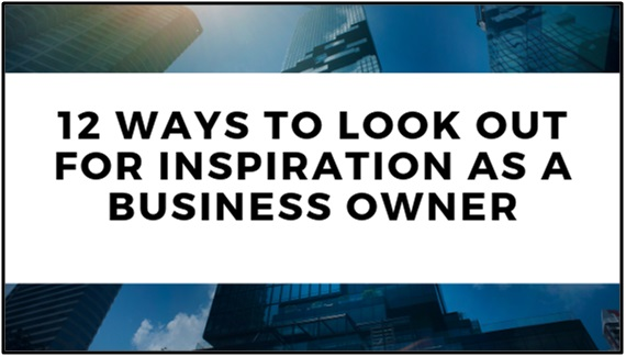 12 Ways To Look Out For Inspiration As A Business Owner