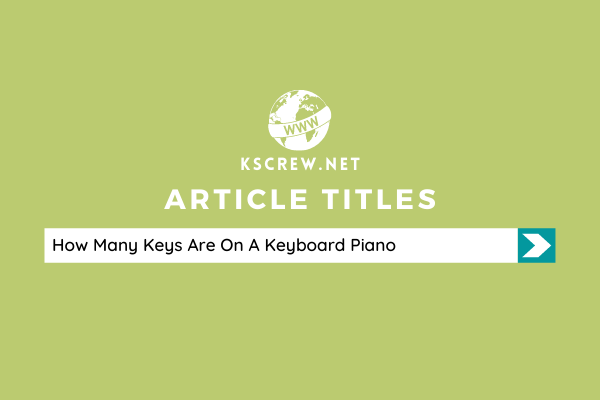 How Many Keys Are On A Keyboard Piano