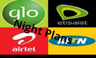 LIST OF MTN ,GLO , AIRTEL AND ETISALAT(9mobile) NIGHT PLAN