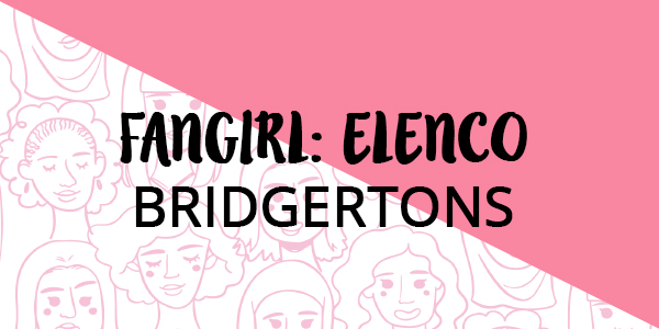 Fangirl: Elenco Bridgertons