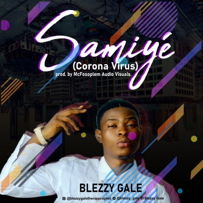 "Blezzy Gale – ""Samiyé"" (Corona Virus) #Arewapublisize"