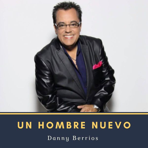 Danny Berrios – Un Hombre Nuevo (Single) 2021 (Exclusivo WC)
