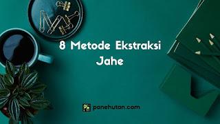 8 Metode Ekstraksi Jahe