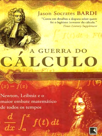 A guerra do cálculo: Newton, Leibniz e o maior embate matemático de todos os tempos