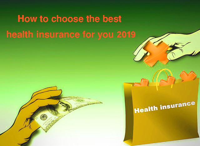 How to choose the best health insurance for you 2019