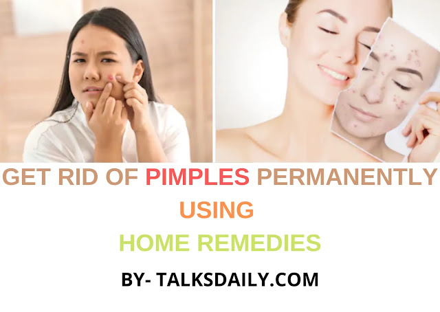 how to get rid of pimples permanently using home remedies, how to get rid of pimples home remedies,  how to get rid of pimples at home, how to get rid of pimples naturally
